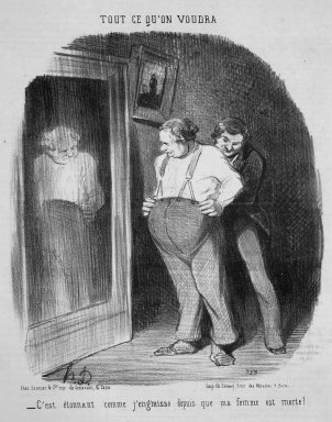 Honoré Daumier (French, 1808-1879). It Is Amazing How Fat I Have Become Since My Wife Died! (C'est étonnant comme j'engraisse depuis que ma femme est morte!), March 12, 1852. Lithograph on newsprint, 14 5/16 x 9 7/8 in. (36.4 x 25.1 cm). Brooklyn Museum, Gift of Shelley and David Garfinkel, 1996.225.16