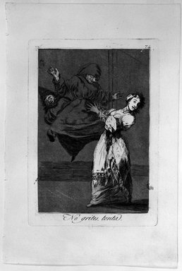 Francisco de Goya y Lucientes (Spanish, 1746-1828). No Grites, Tonta, 1797-1798. Etching and aquatint on laid paper, Sheet: 11 7/8 x 8 in. (30.2 x 20.3 cm). Brooklyn Museum, A. Augustus Healy Fund, Frank L. Babbott Fund, and Carll H. de Silver Fund, 37.33.74